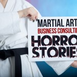 martial arts business consulting horror stories