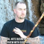 Martial Arts Business Podcast Episode 22: Interview With Guro Harley Elmore
