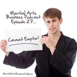 Martial Arts Business Podcast Episode 27: Buyer Beware