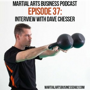 Martial Arts Business Podcast Episode 37 with Dave Chesser