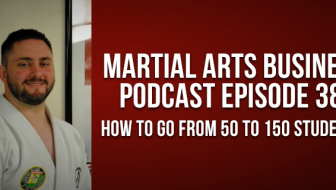 Podcast Episode 38: How To Go From 50 to 150 Students With Small Dojo Big Profits!