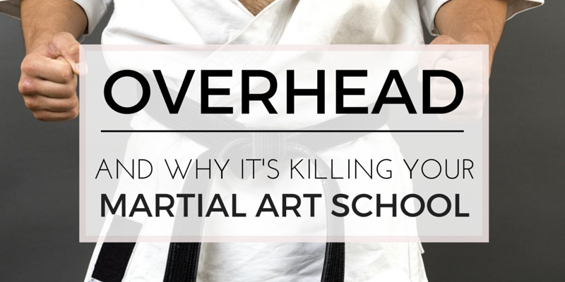 why overhead is killing your martial art school