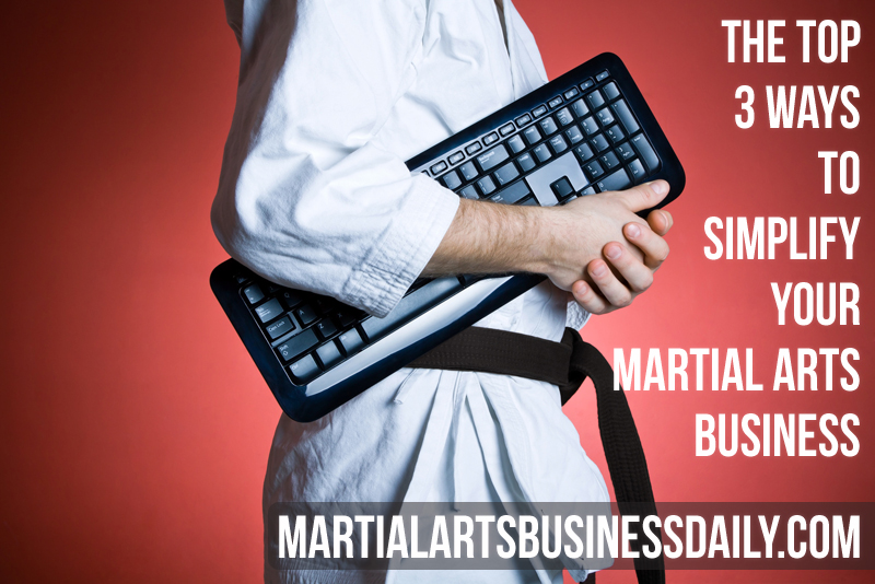 The top 3 ways to simplify your martial arts business