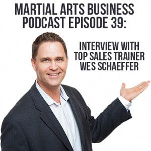 Martial Arts Business Podcast Interview with Wes Schaeffer