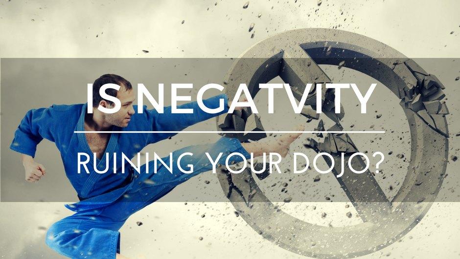 Is negativity ruining your dojo
